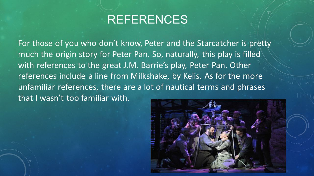 REFERENCES For those of you who don't know, Peter and the Starcatcher is pretty much the origin story for Peter Pan.