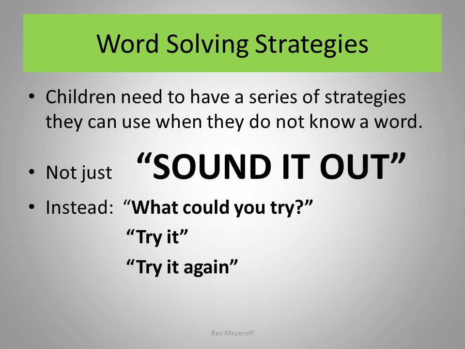 Word Solving Strategies Children need to have a series of strategies they can use when they do not know a word.