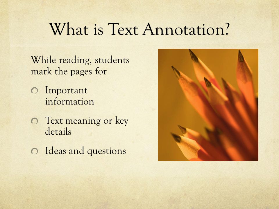 Annotation Styles and Strategies Use symbols, drawings, and small drawings(text coding) to highlight important details When using text coding, consistency is important.