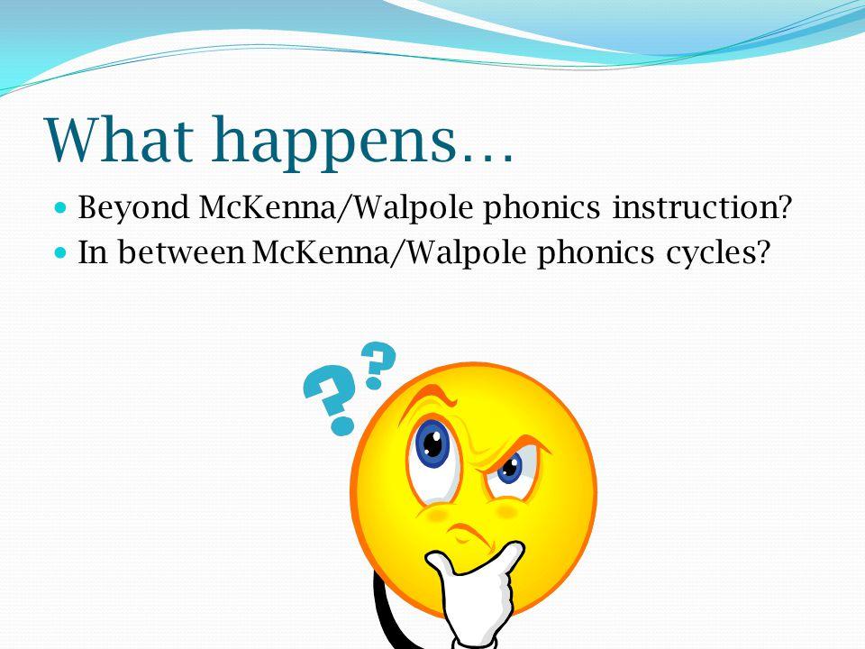What happens… Beyond McKenna/Walpole phonics instruction? In between McKenna/Walpole phonics cycles?