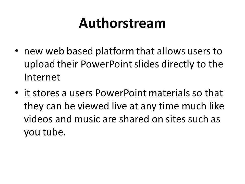 Authorstream it does not require the user to be present when videos are added to their PowerPoint slide, appropriate materials can be added automatically.