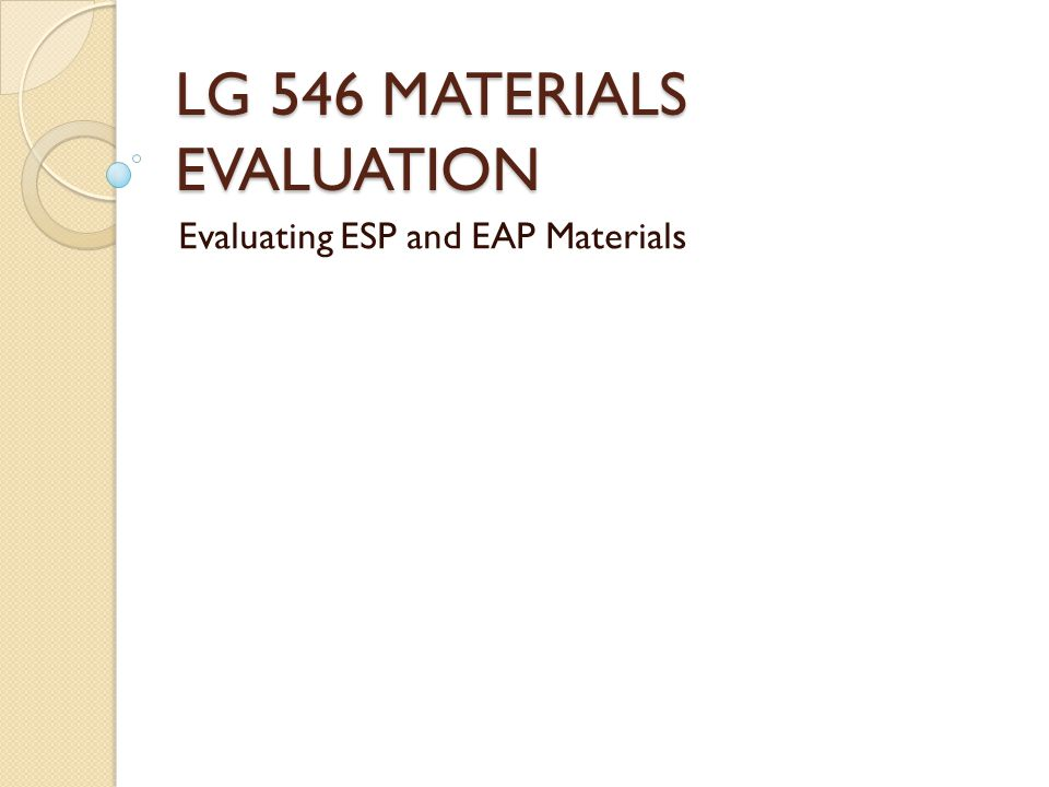 ESP EVALUATION Teaching materials in English for specific purposes tend to be viewed as distinct and separate from general coursebooks.