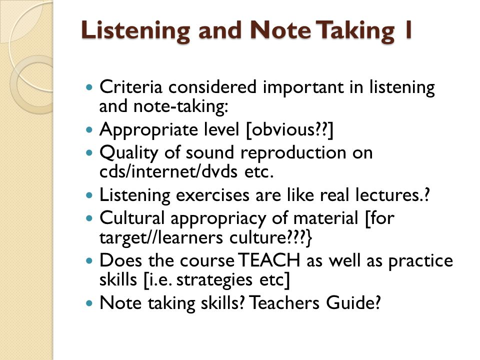 Listening and Note Taking 1 Criteria considered important in listening and note-taking: Appropriate level [obvious ] Quality of sound reproduction on cds/internet/dvds etc.