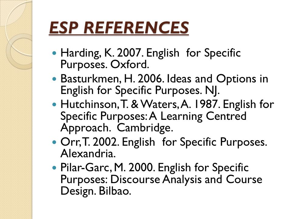 ESP REFERENCES Harding, K. 2007. English for Specific Purposes.