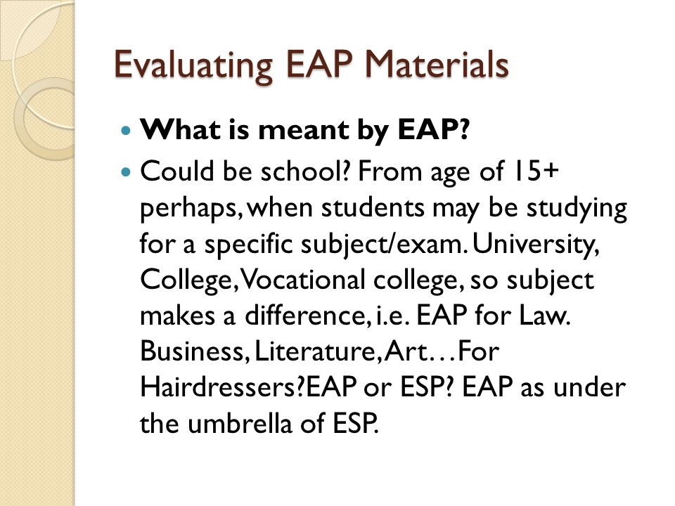 Evaluating EAP Materials What is meant by EAP. Could be school.