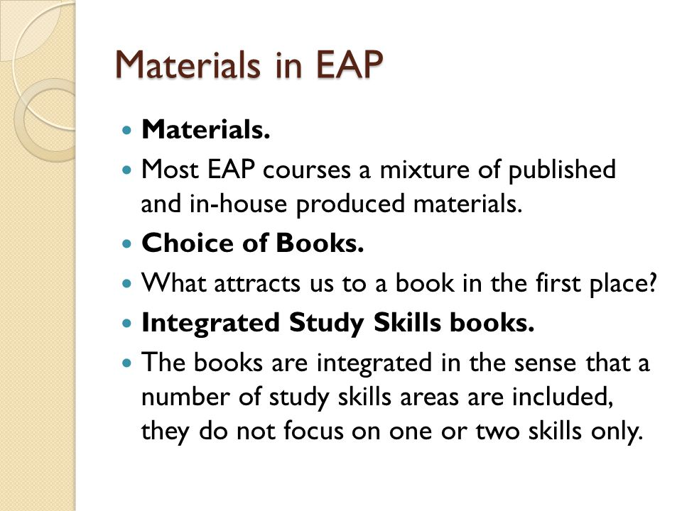 Materials in EAP Materials. Most EAP courses a mixture of published and in-house produced materials. Choice of Books. What attracts us to a book in th
