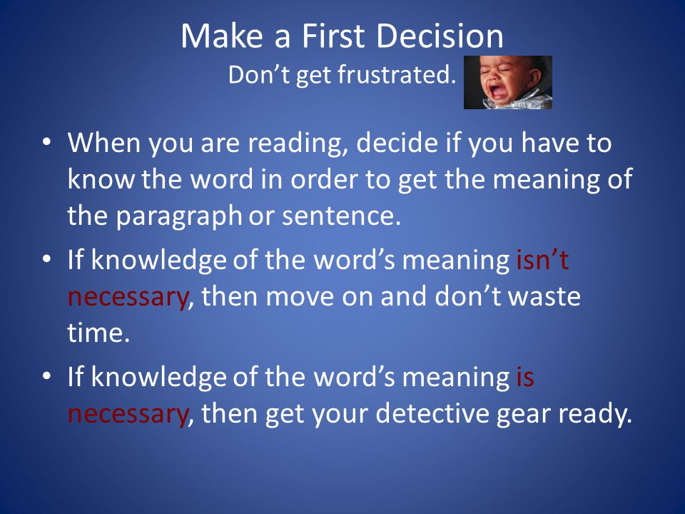 Make a First Decision Don't get frustrated.
