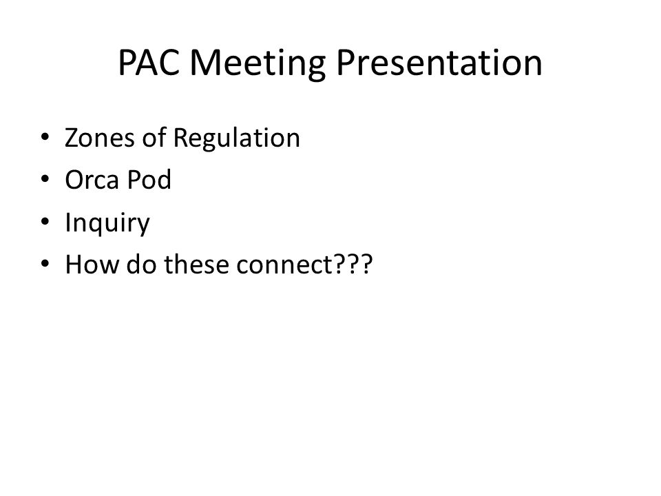 PAC Meeting Presentation Zones of Regulation Orca Pod Inquiry How do these connect
