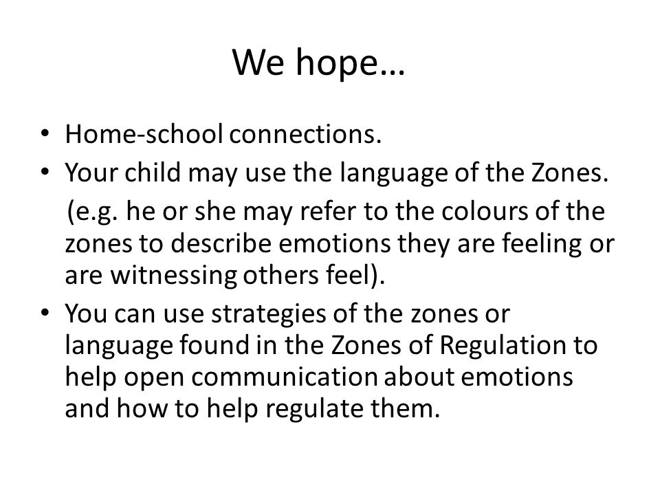 We hope… Home-school connections. Your child may use the language of the Zones.
