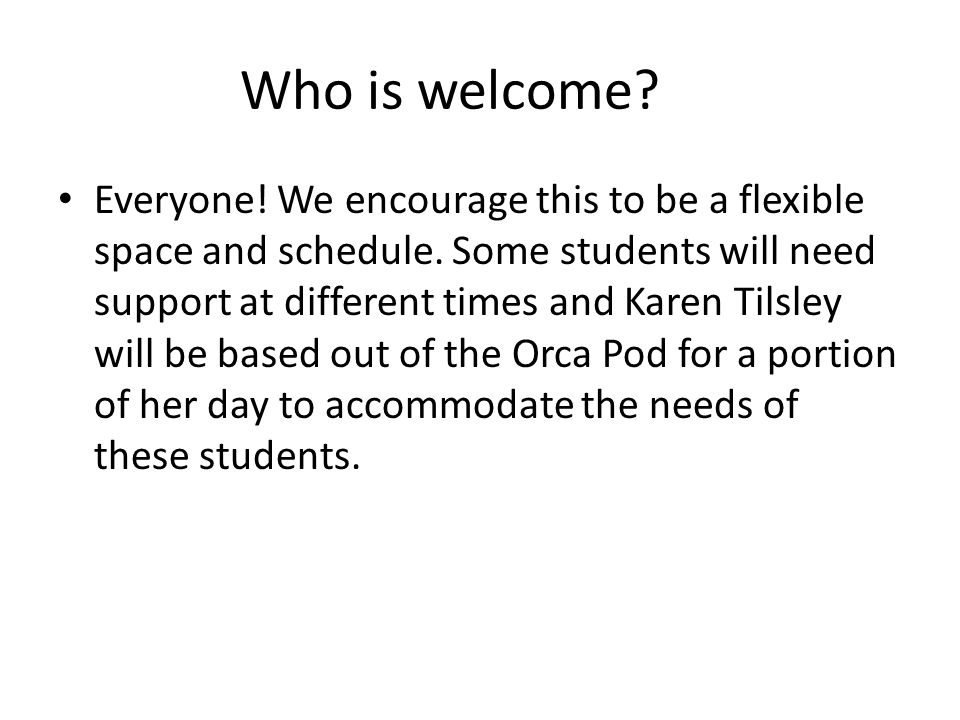 Who is welcome. Everyone. We encourage this to be a flexible space and schedule.