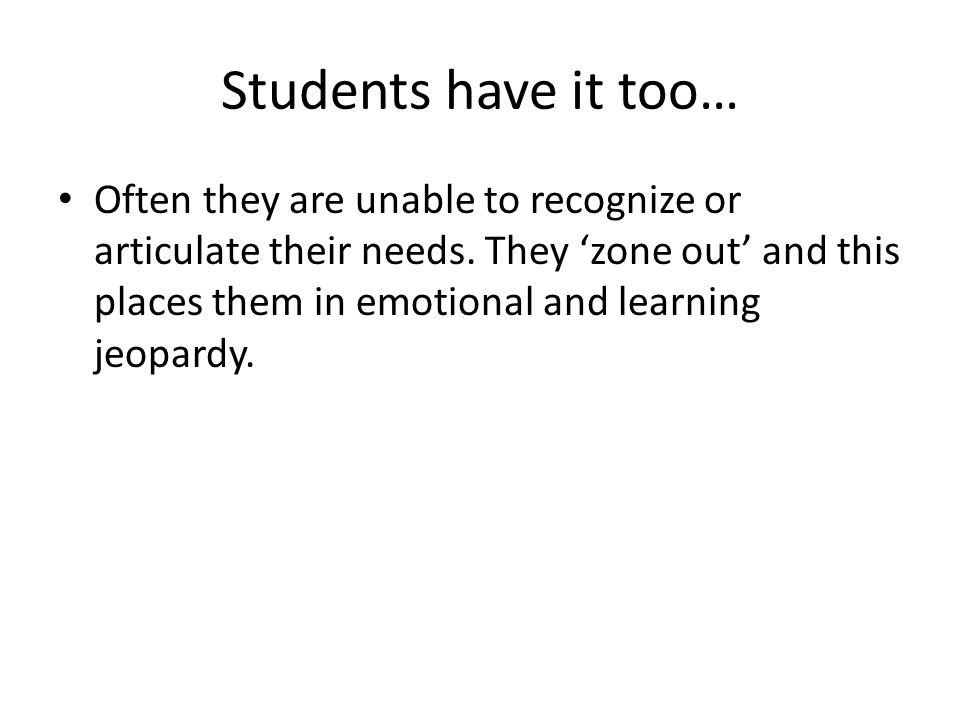 Students have it too… Often they are unable to recognize or articulate their needs.