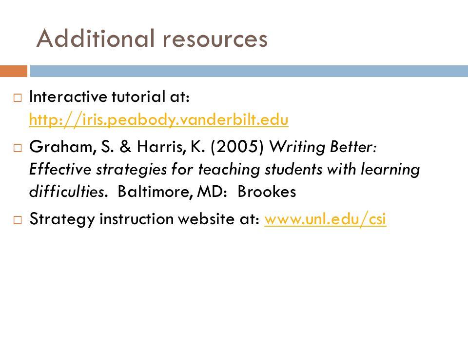 Additional resources  Interactive tutorial at: http://iris.peabody.vanderbilt.edu http://iris.peabody.vanderbilt.edu  Graham, S. & Harris, K. (2005)