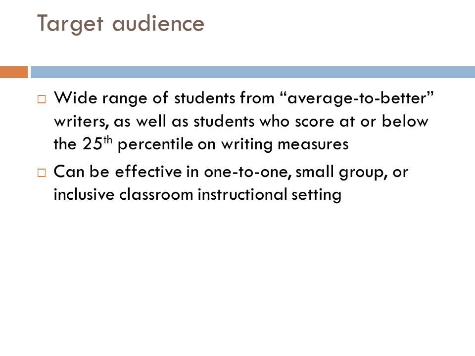 """ Wide range of students from """"average-to-better"""" writers, as well as students who score at or below the 25 th percentile on writing measures  Can be"""