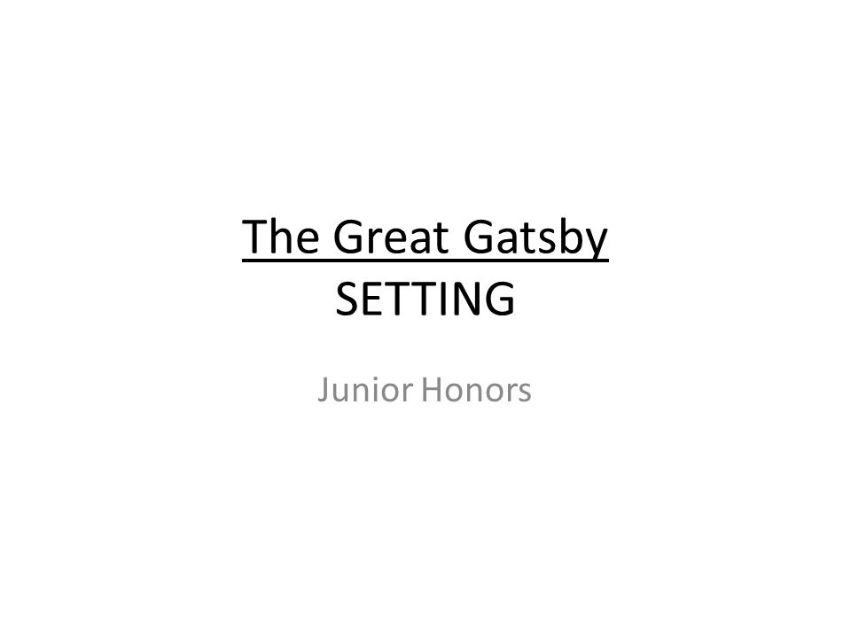 The Great Gatsby SETTING Junior Honors