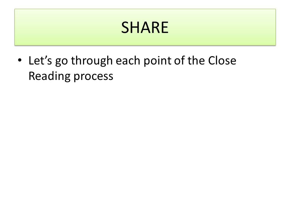 SHARE Let's go through each point of the Close Reading process