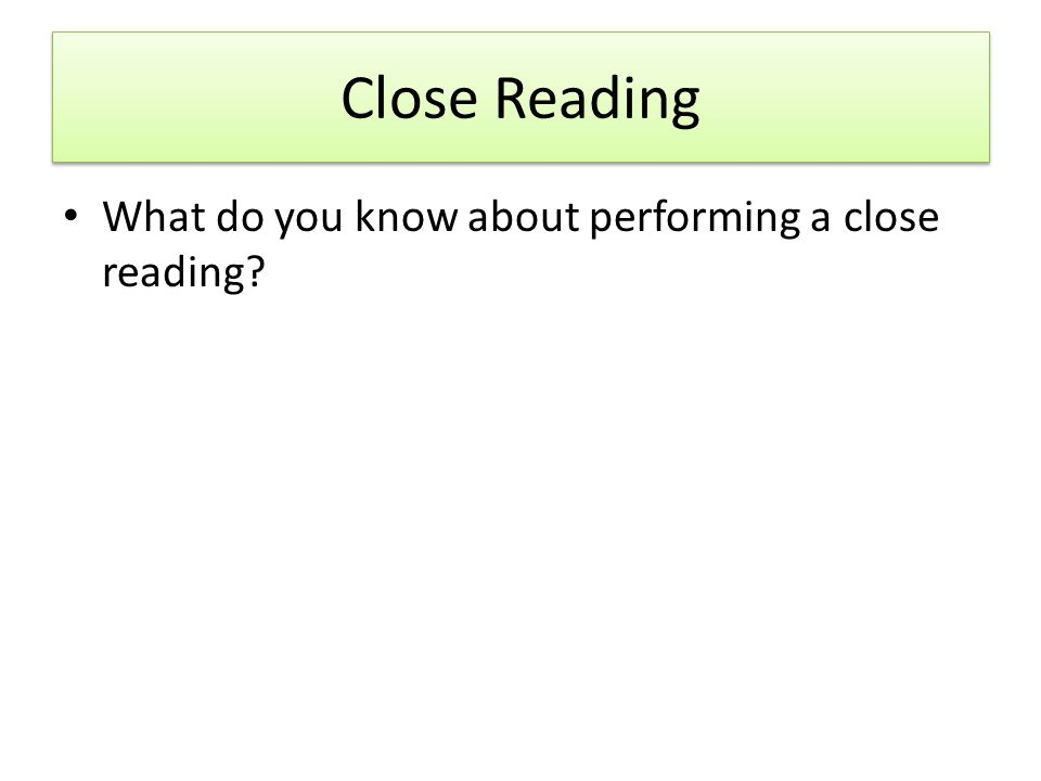 Close Reading What do you know about performing a close reading