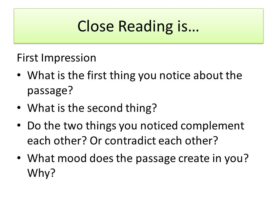 Close Reading is… First Impression What is the first thing you notice about the passage.