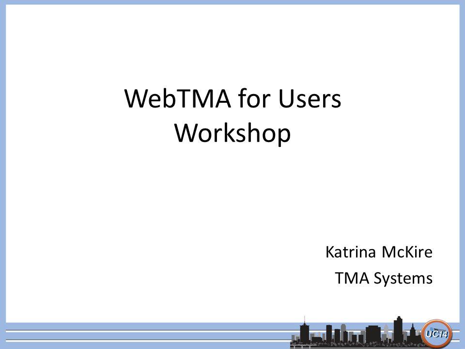 WebTMA for Users Workshop Katrina McKire TMA Systems