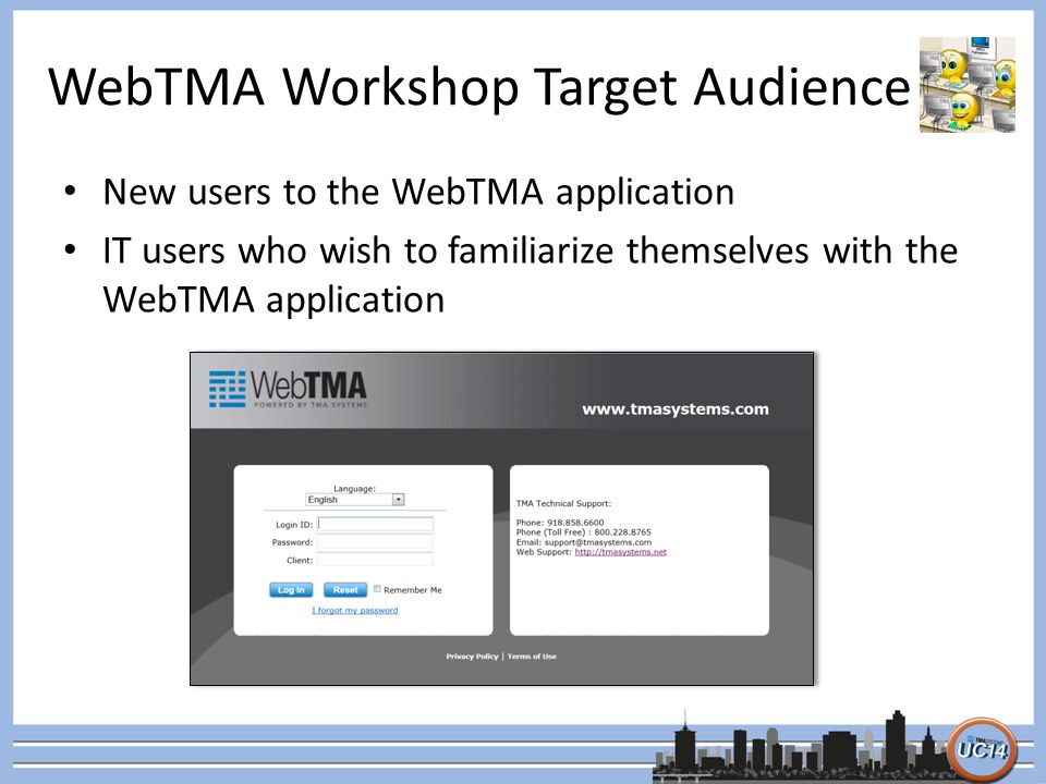 WebTMA Workshop Target Audience New users to the WebTMA application IT users who wish to familiarize themselves with the WebTMA application