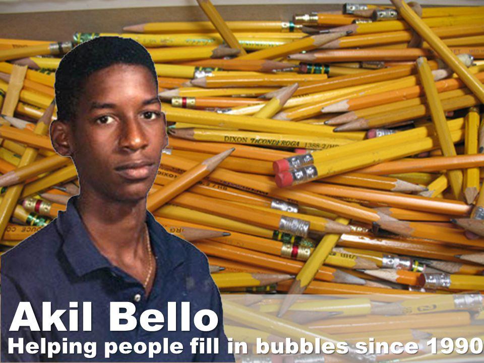 Helping people fill in bubbles since 1990 Akil Bello