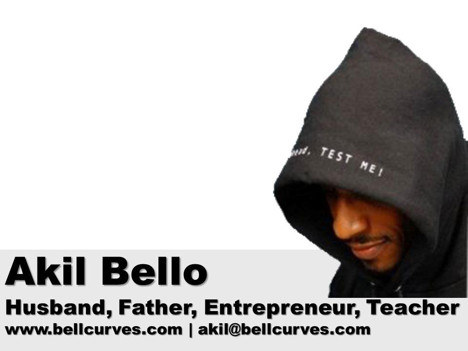 Akil Bello Husband, Father, Entrepreneur, Teacher www.bellcurves.com | akil@bellcurves.com