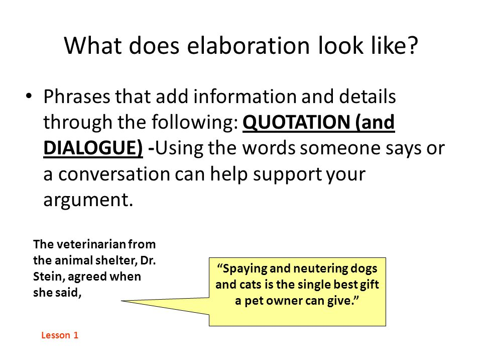 What does elaboration look like? Phrases that add information and details through the following: QUOTATION (and DIALOGUE) -Using the words someone say
