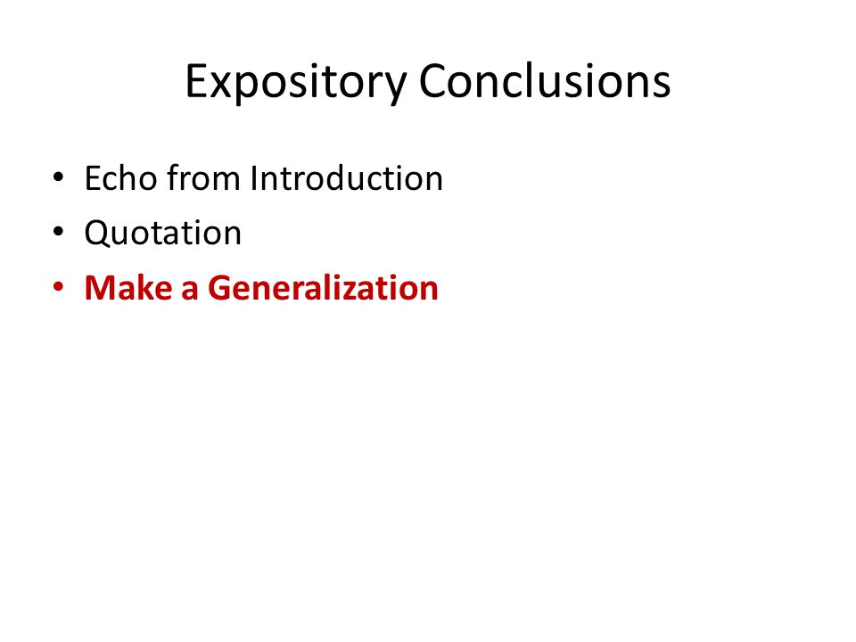 Expository Conclusions Echo from Introduction Quotation Make a Generalization