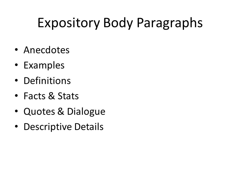 Expository Body Paragraphs Anecdotes Examples Definitions Facts & Stats Quotes & Dialogue Descriptive Details