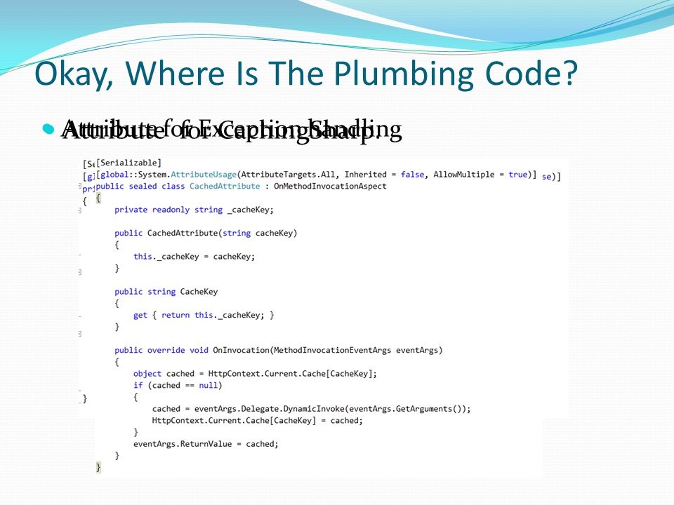 Okay, Where Is The Plumbing Code Attribute for Exception handling Attribute for CachingSharp.