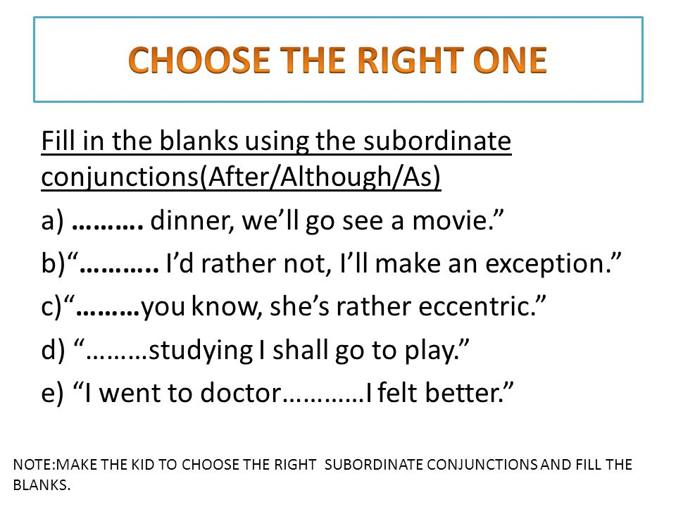 Fill in the blanks using the subordinate conjunctions(After/Although/As) a) ……….