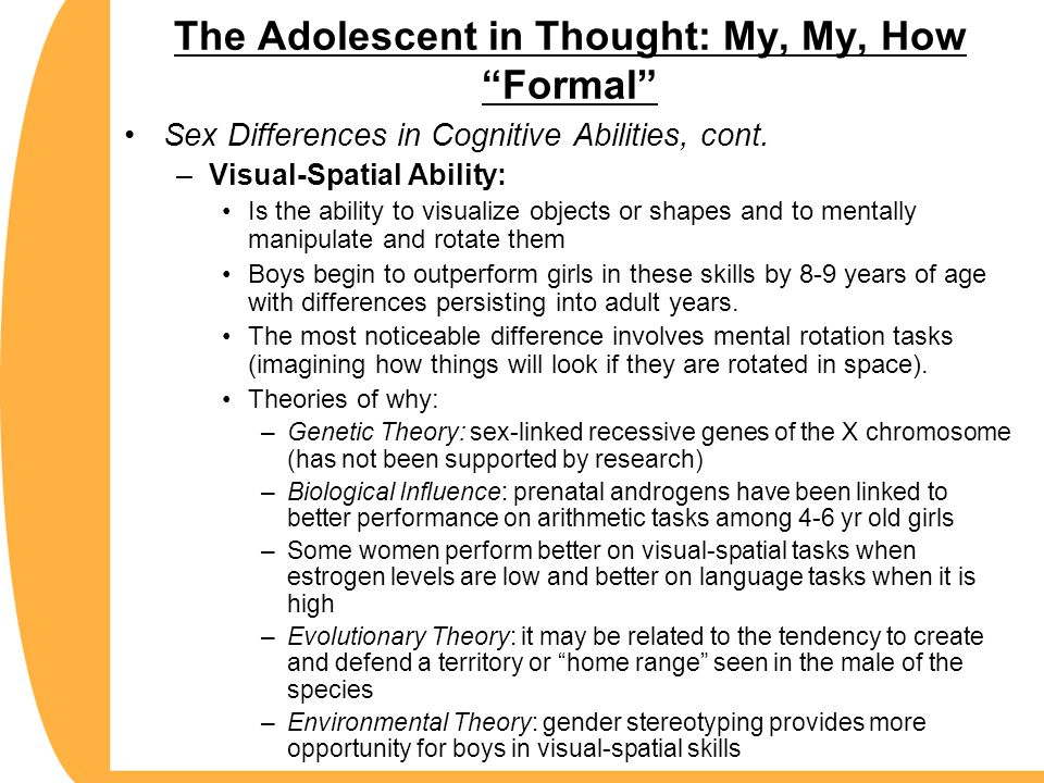 The Adolescent in Thought: My, My, How Formal Sex Differences in Cognitive Abilities, cont.
