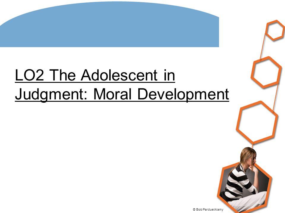 LO2 The Adolescent in Judgment: Moral Development © Bob Pardue/Alamy