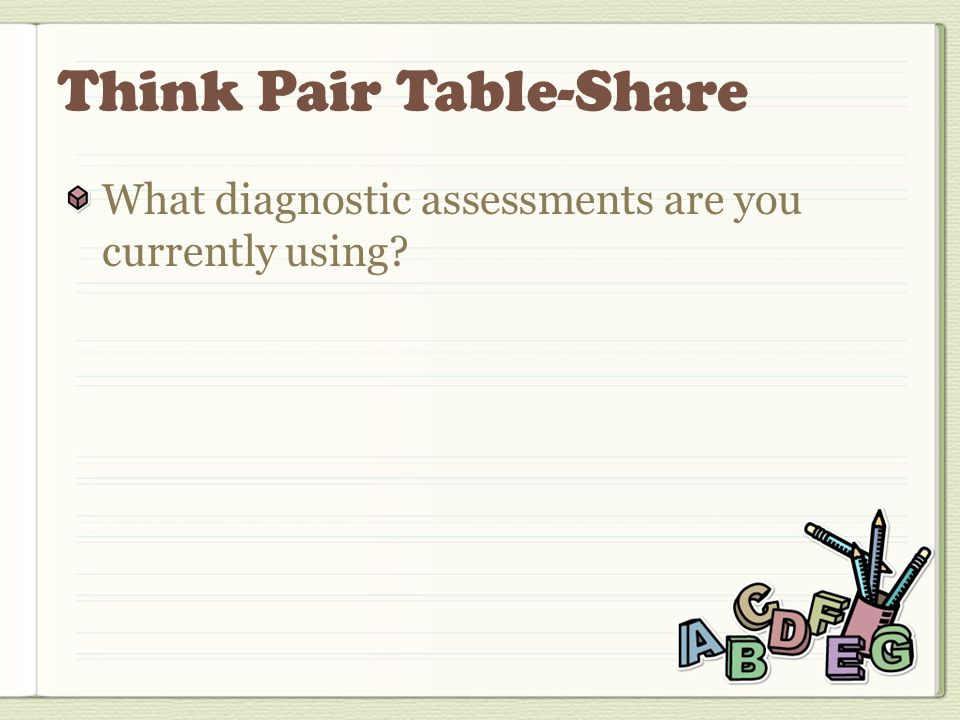 What diagnostic assessments are you currently using