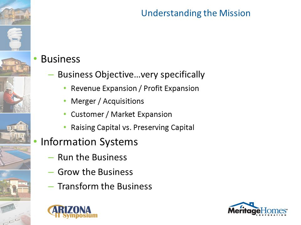 Business – Business Objective…very specifically Revenue Expansion / Profit Expansion Merger / Acquisitions Customer / Market Expansion Raising Capital vs.