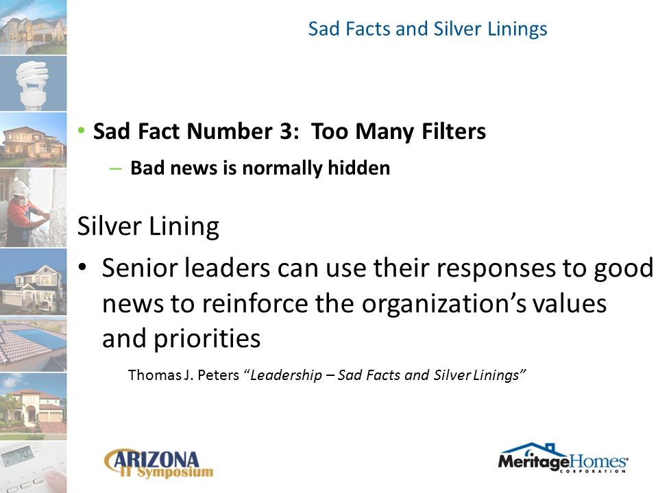 Sad Fact Number 4 : Too Much Inertia – Major choices take months or years to emerge Silver Lining Over time, consistent choices accumulate into a consensus that requires minimal correction With a large number of decisions in the hopper, decisions will come frequently enough to spell out leaders' chosen direction Thomas J.
