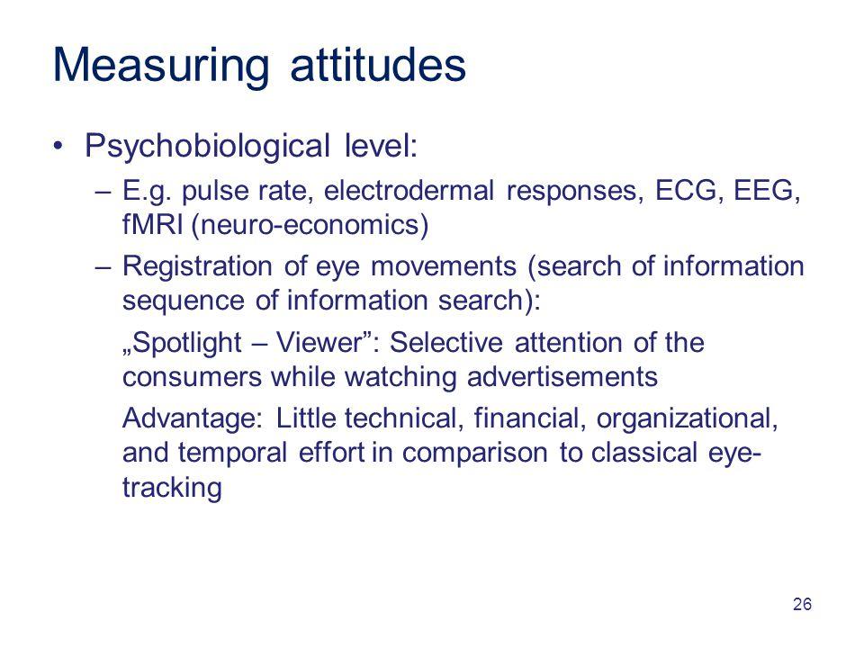 26 Measuring attitudes Psychobiological level: –E.g.