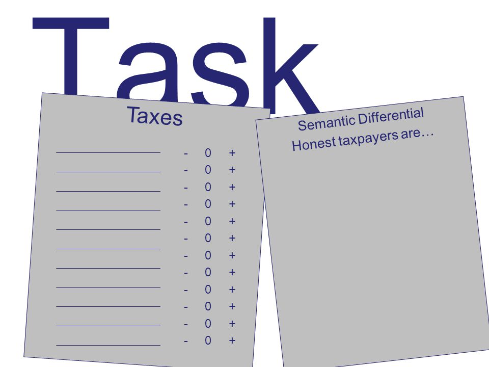 Task Taxes - 0 + Semantic Differential Honest taxpayers are…