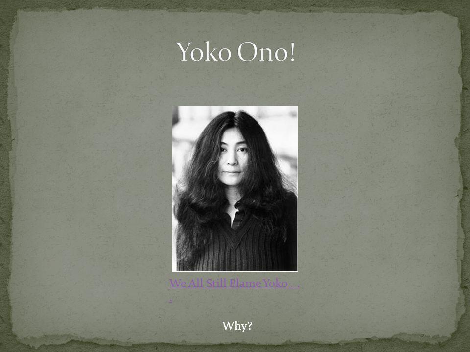 We All Still Blame Yoko... Why