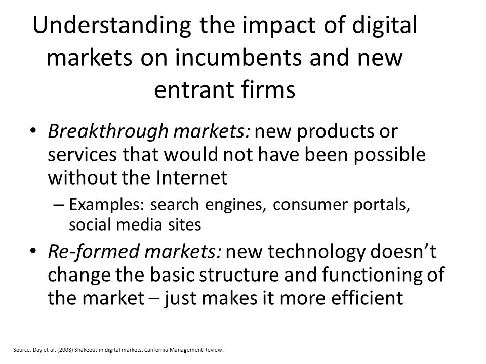 Understanding the impact of digital markets on incumbents and new entrant firms Breakthrough markets: new products or services that would not have bee