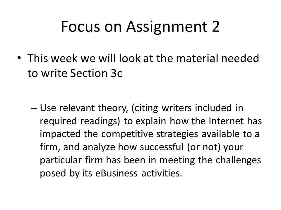 Focus on Assignment 2 This week we will look at the material needed to write Section 3c – Use relevant theory, (citing writers included in required re