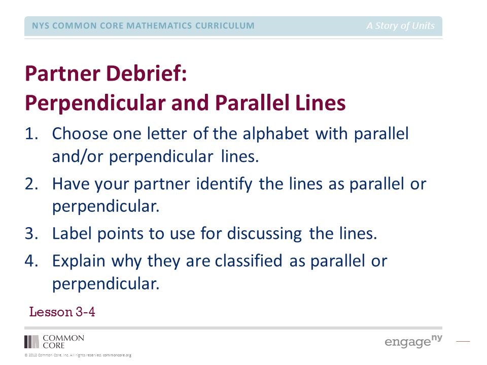 © 2012 Common Core, Inc. All rights reserved. commoncore.org NYS COMMON CORE MATHEMATICS CURRICULUM A Story of Units Partner Debrief: Perpendicular an