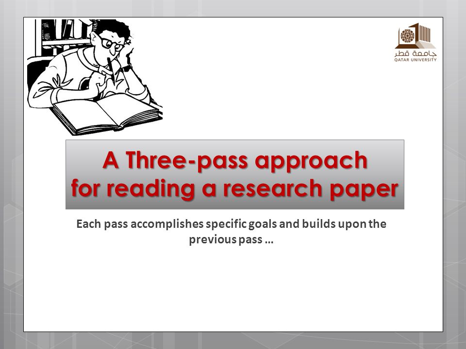 A Three-pass approach for reading a research paper Each pass accomplishes specific goals and builds upon the previous pass …