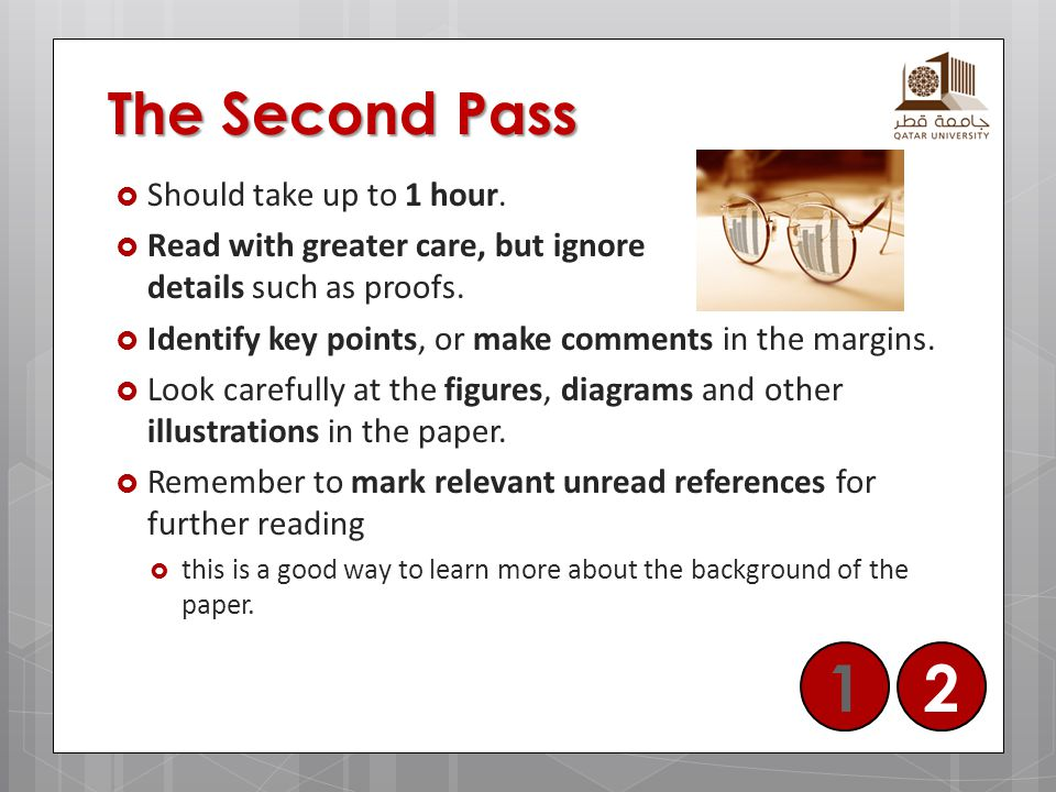 The Second Pass  Should take up to 1 hour.  Read with greater care, but ignore details such as proofs.  Identify key points, or make comments in th