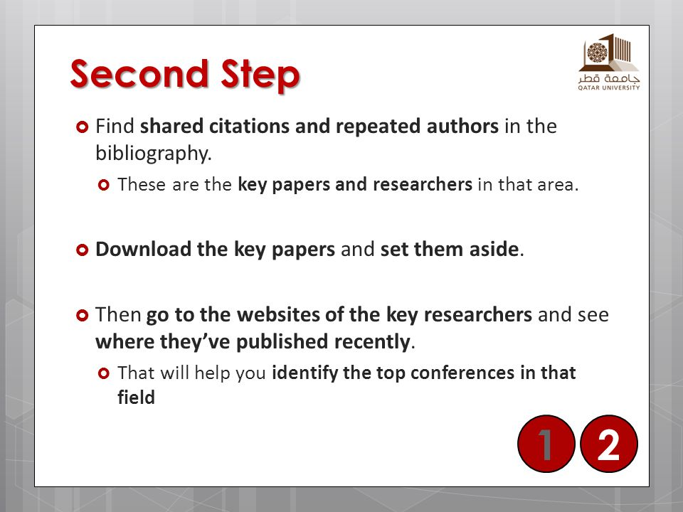 Second Step  Find shared citations and repeated authors in the bibliography.  These are the key papers and researchers in that area.  Download the