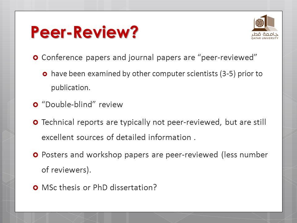 "Peer-Review?  Conference papers and journal papers are ""peer-reviewed""  have been examined by other computer scientists (3-5) prior to publication."