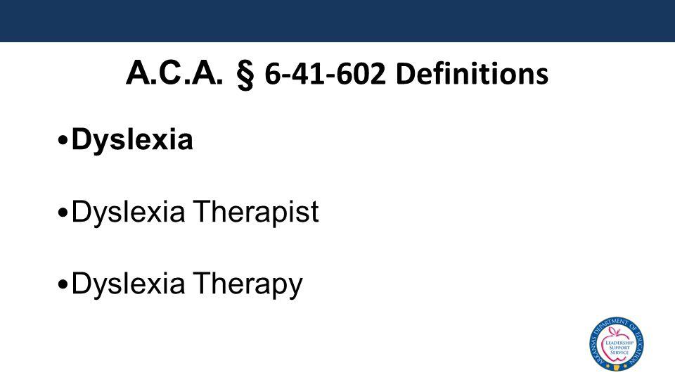 A.C.A. § 6-41-602 Definitions Dyslexia Dyslexia Therapist Dyslexia Therapy