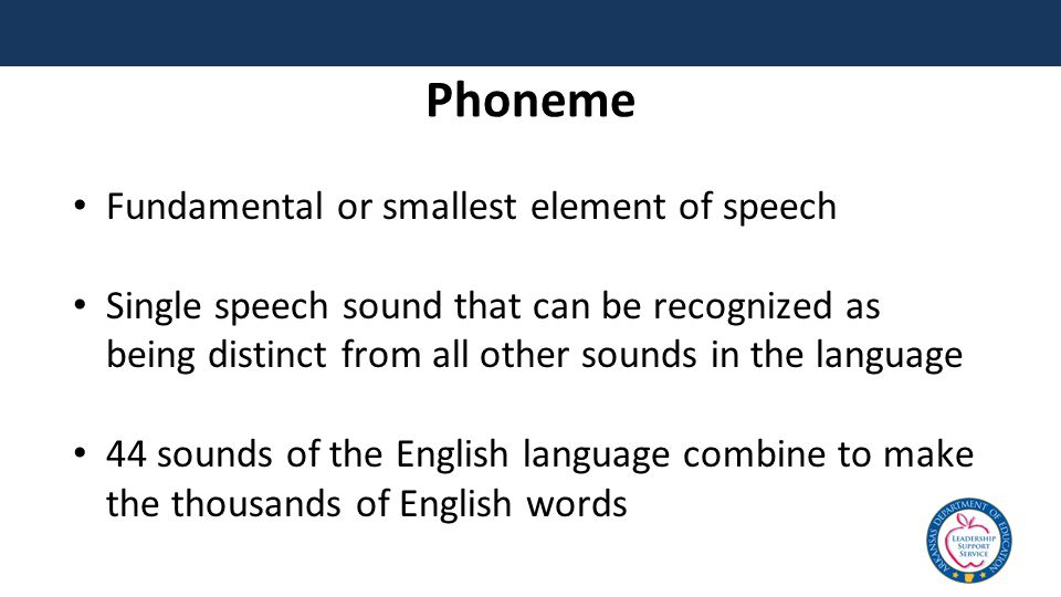Phoneme Fundamental or smallest element of speech Single speech sound that can be recognized as being distinct from all other sounds in the language 44 sounds of the English language combine to make the thousands of English words