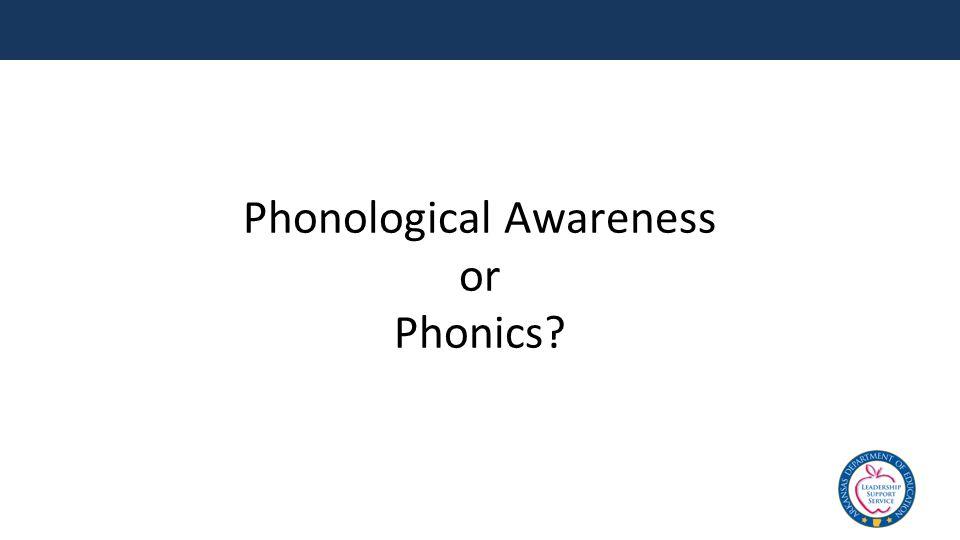 Phonological Awareness or Phonics?