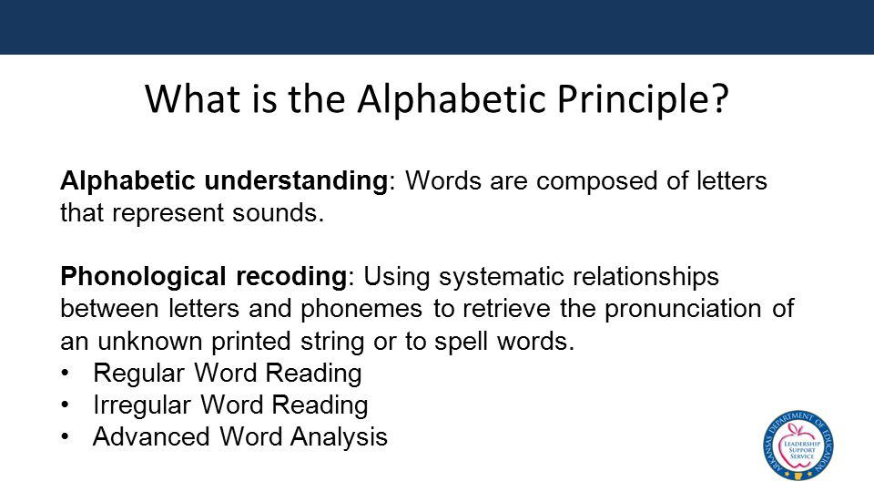 What is the Alphabetic Principle? Alphabetic understanding: Words are composed of letters that represent sounds. Phonological recoding: Using systemat