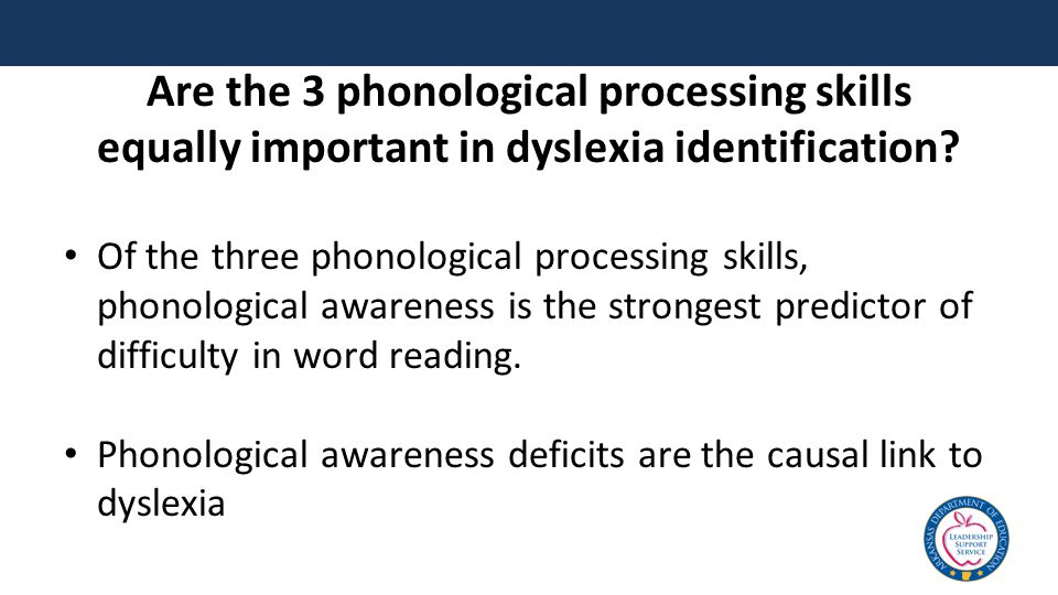 Are the 3 phonological processing skills equally important in dyslexia identification? Of the three phonological processing skills, phonological aware